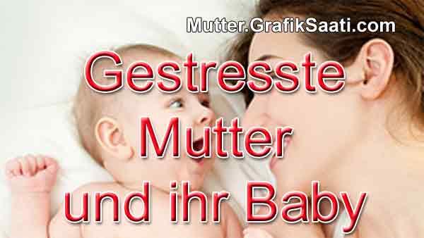 Gestresste Mutter und ihr Baby Wenn die Mutter gestresst ist, wird ihr Baby dann depressiv?